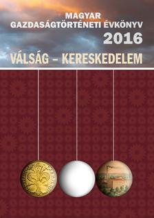 - Magyar Gazdaságtörténeti Évkönyv 2016