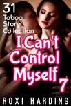 Harding Roxi - I Can't Control Myself #7 - 31 Taboo Story Collection [eKönyv: epub,  mobi]