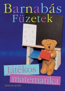 Telegdi Ágnes - BARNABÁS MACKÓ FÜZETEK - JÁTÉKOS MATEMATIKA