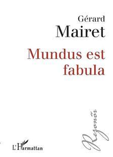 MAIRET, GÉRARD - MUNDUS EST FABULA