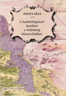 Pálffy Géza - A haditérképészet kezdetei a Habsburg Monarchiában - Az Angielini várépítész-família rendszeres térképészeti tevékenysége a horvát-szlavón és a magyar