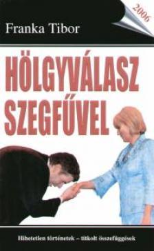 Franka Tibor - HÖLGYVÁLASZ SZEGFŰVEL