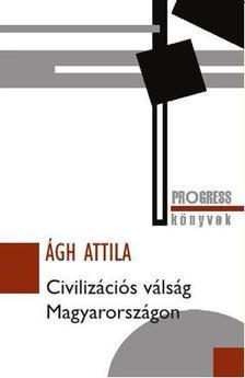 Ágh Attila - CIVILIZÁCIÓS VÁLSÁG MAGYARORSZÁGON