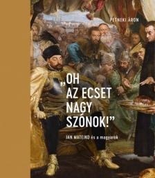 """PETNEKI ÁRON - """" Oh az ecset nagy szónok! """" - Jan Matejko és a magyarok"""