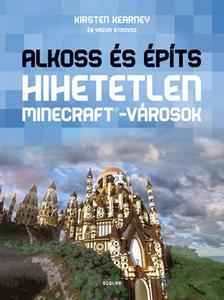 KEARNEY, KIRSTEN - STROVOZ, YAZUR - Alkoss és építs - Hihetetlen Minecraft(R)-városok