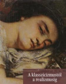 David Bianco - Lucia Mannini - Anna Mazzanti - A KLASSZICIZMUSTÓL A REALIZMUSIG - A MŰVÉSZET TÖRTÉNETE -
