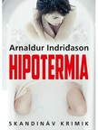 Arnaldur Indridason - Hipotermia [eKönyv: epub, mobi]<!--span style='font-size:10px;'>(G)</span-->