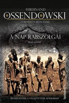 Ossendowski Ferdinand - A nap rabszolgái I. kötet [eKönyv: epub, mobi]