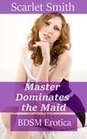 Smith Scarlet - Master Dominates The Maid [eKönyv: epub,  mobi]