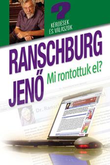 RANSCHBURG JENŐ - MI RONTOTTUK EL? - KÉRDÉSEK ÉS VÁLASZOK