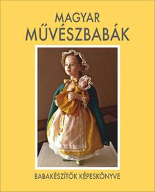 szerkesztő: Keglovich Ferencné - Magyar művészbabák - Babakészítők képeskönyve