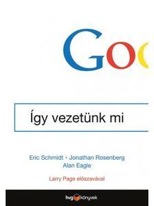 SCHMIDT, ERIK - ROSENBERG, JONATHAN - Google - Így vezetünk mi