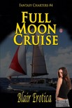 Erotica Blair - Full Moon Cruise - Book 4 of Fantasy Charters [eKönyv: epub, mobi]