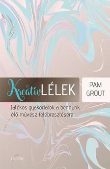 Pam Grout - Kreatív lélek
