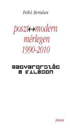 Pethő Bertalan - Poszt-Modern Mérlegen 1990-2010 - Magyarország a világon
