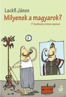 LACKFI JÁNOS - Milyenek a magyarok?