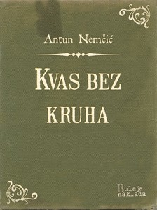 Nemèiæ Antun - Kvas bez kruha [eKönyv: epub, mobi]