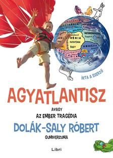 Dolák-Saly Róbert - Agyatlantisz, avagy az ember tragédia - Dolák-Saly Róbert gumiverzuma