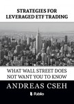 Cseh Andreas - Strategies for leveraged ETF Trading - What wall street does not want you to know [eKönyv: epub, mobi]<!--span style='font-size:10px;'>(G)</span-->