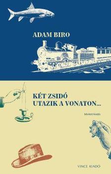 Adam Biró - Két zsidó utazik a vonaton ... bővitett kiadás