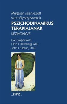 Eve Caligor, Otto F. Kernberg, John F. Clarkin - Magasan szervezett személyiségzavarok pszichodinamikus terápiájának kézikönyve