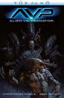 Christopher Sebela, Ariel Olivetti - Aliens vs. Predator: Tűz és kő - Aliens és Predator 3. (képregény)