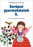 Forrai Katalin - EURÓPAI GYERMEKDALOK 2. - DÉL- ÉS KELET-EURÓPA<!--span style='font-size:10px;'>(G)</span-->