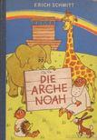 Schmitt, Erich - Die Arche Noah [antikvár]
