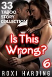 Harding Roxi - Is This Wrong #6 - 33 Taboo Story Collection [eKönyv: epub,  mobi]