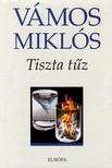 VÁMOS MIKLÓS - Tiszta tűz<!--span style='font-size:10px;'>(G)</span-->