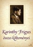 Karinthy Frigyes - Karinthy Frigyes összes költeménye [eKönyv: epub, mobi]<!--span style='font-size:10px;'>(G)</span-->