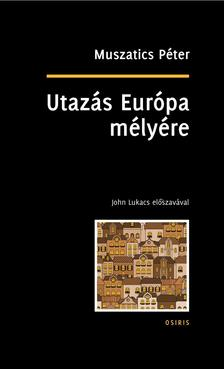 Muszatics Péter - Utazás Európa mélyére