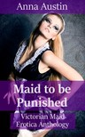 Austin Anna - Maid To Be Punished - Victorian Maid Erotica Collection [eKönyv: epub,  mobi]