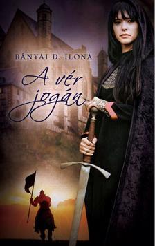 Bányi D. Ilona - A vér jogán
