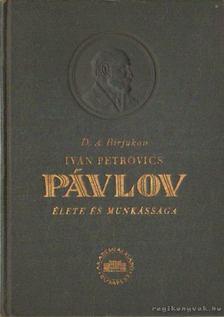 Birjukov, D. A. - Iván Petrovics Pávlov élete és munkássága [antikvár]