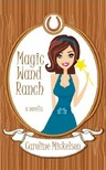 Mickelson Caroline - Magic Wand Ranch [eKönyv: epub,  mobi]