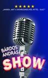 BÁRDOS ANDRÁS - Show  -  Minden,  amit a showbusiness-ről hittél - igaz! [eKönyv: epub,  mobi]