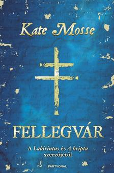 Kate Mosse - Fellegvár ###