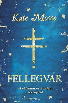 Kate Mosse - Fellegvár ###