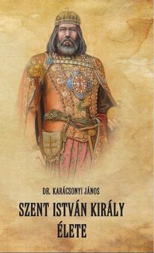 Karácsonyi János - Szent István király élete