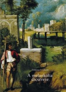 Földényi F. László - A melankólia dicsérete [eKönyv: epub, mobi]