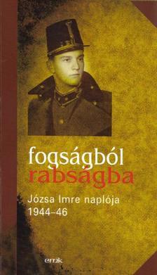 Józsa Imre - FOGSÁGBÓL RABSÁGBA - JÓZSA IMRE NAPLÓJA 1944-46.
