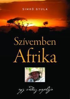 Simkó Gyula - Szívemben Afrika - Egy vadász naplója