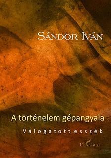 SÁNDOR IVÁN - A történelem gépangyala. Válogatott esszék