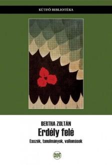 Bertha Zoltán - Erdély felé [eKönyv: pdf, epub, mobi]