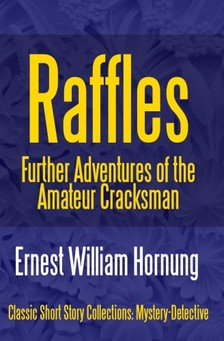 Hornung E. W. (Ernest William) - Raffles: Further Adventures of the Amateur Cracksman [eKönyv: epub, mobi]
