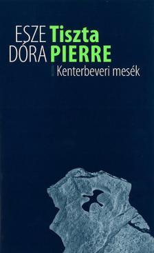 Esze Dóra - Tiszta Pierre - Kenterbeveri mesék
