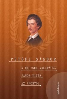 PETŐFI SÁNDOR - A helység kalapácsa - János vitéz - Az apostol [eKönyv: epub, mobi]