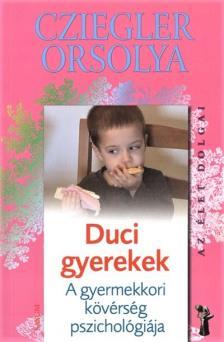 Cziegler Orsolya - DUCI GYEREKEK - A GYERMEKKORI KÖVÉRSÉG PSZICHOLÓGIÁJA