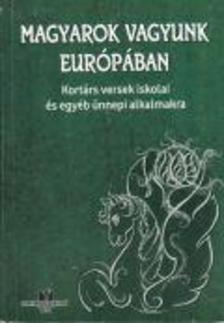 - Magyarok vagyunk Európában - Kortárs versek iskolai és egyéb ünnepi alkalmakra